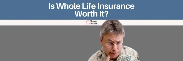 Is Whole Life Insurance Worth It?  The Insurance Pro Blog